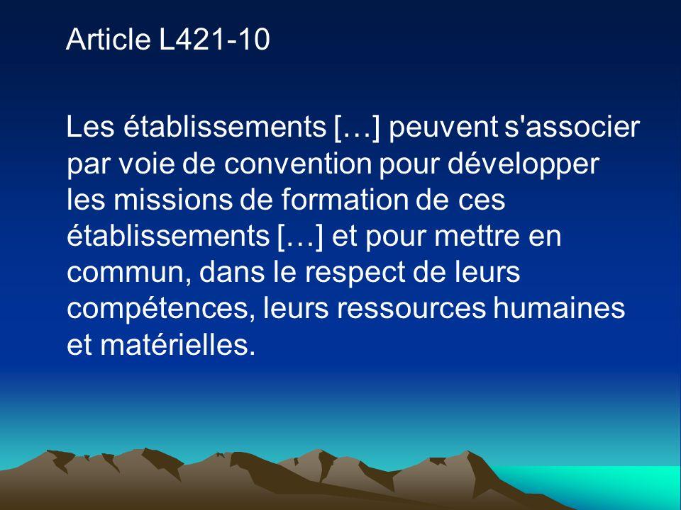 Article L421-10 Les établissements […] peuvent s associer par voie de convention pour développer les missions de formation de ces établissements […] et pour mettre en commun, dans le respect de leurs compétences, leurs ressources humaines et matérielles.